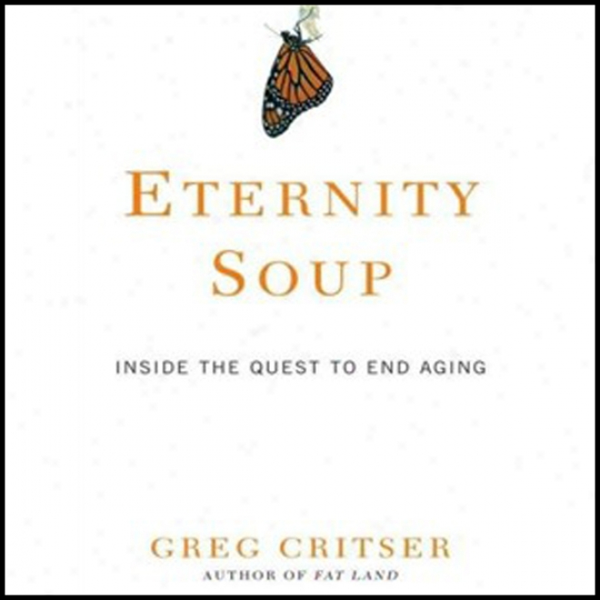 Eternity Soup: Inside The Quest To End Aging (unabridged)