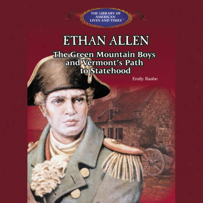 Ethan Allen: The Green Mountain Boys And Vermont's Path To Statehood (unabridged)