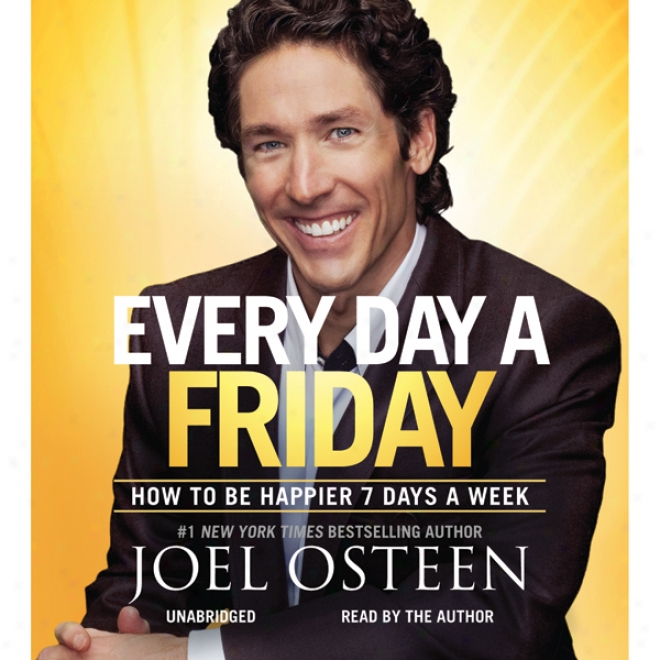 Every Day A Friday: How To Be Happjer 7 Days A Week (unabridged)