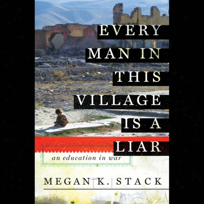 Every Man In This Village Is A Liar: An Eudvation In War (unabridged)