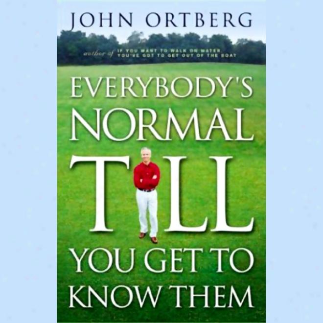Everybody's Normal Till You Get To Know Them (unabridged)