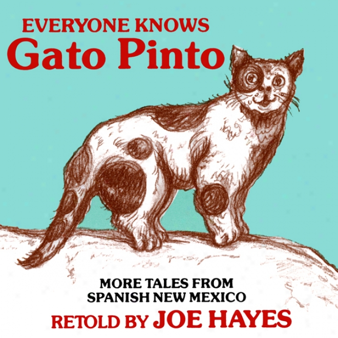 Everyone Knows Gato Pinto: More Tales From Spanish New Mexico (unabridged)