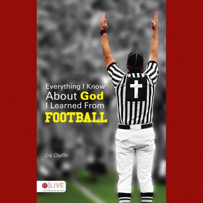 Everything I Know About God I Learned From Football (unabridged)