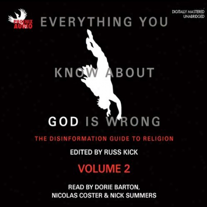 Everything You Know About God Is Wrong Vol 2: The Disinformation Guide To Sentiment of faith (unabrigded)