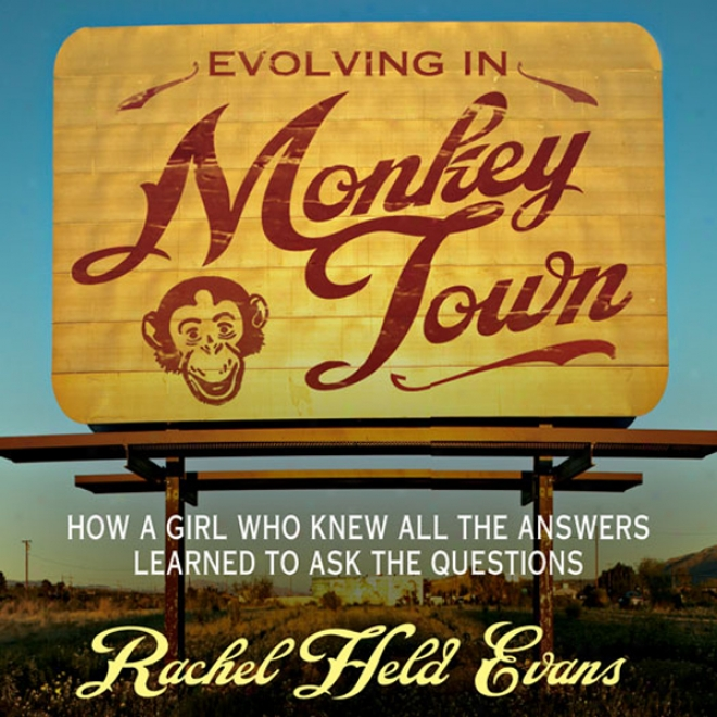 Evolving In Monkey Town: How A Girl Who Knew All The Answers Learned To Ask The Questions (unabridged)