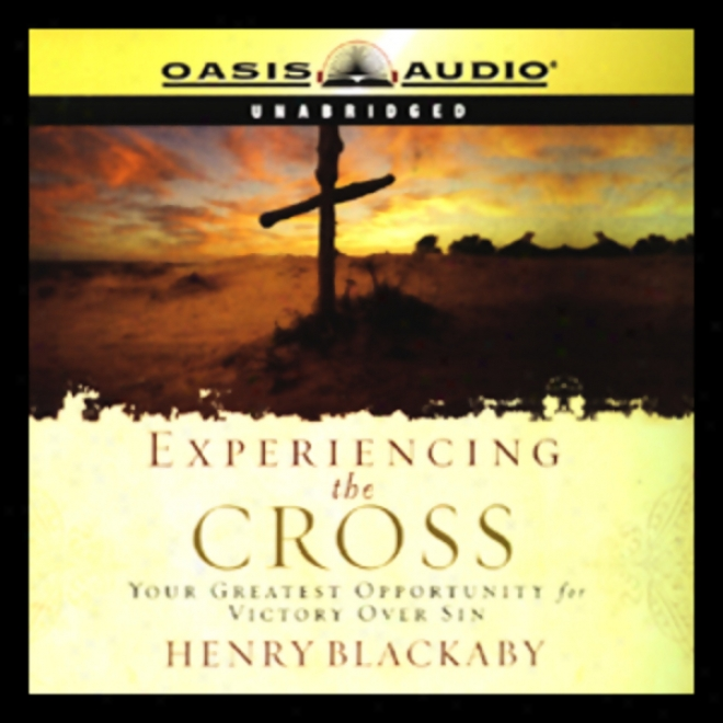 Experiencing The Cross: Your Greatest Opportunity For Victory Over Sin (unabridhed)