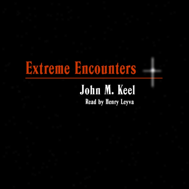 Extteme Encounters: How It Feels To Be Drowned In Quicksand And Other Unpleasant Experiences (unabr.) (unabridged)