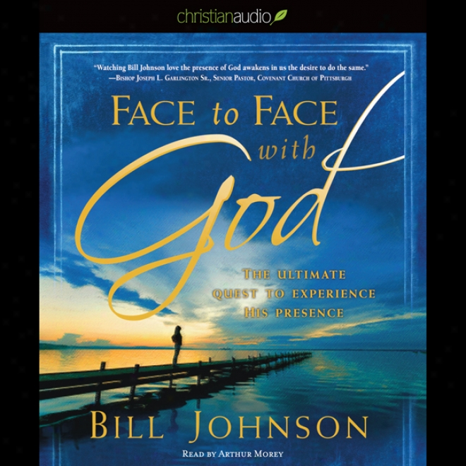 Face To Face With God: The Ultimate Quest To Experience His Presence (unabridged)