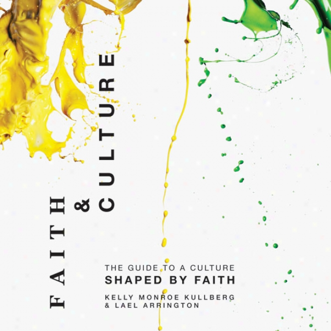 Faith And Culture:A  Guide To A Culture Shaped By Faith (unabridged)