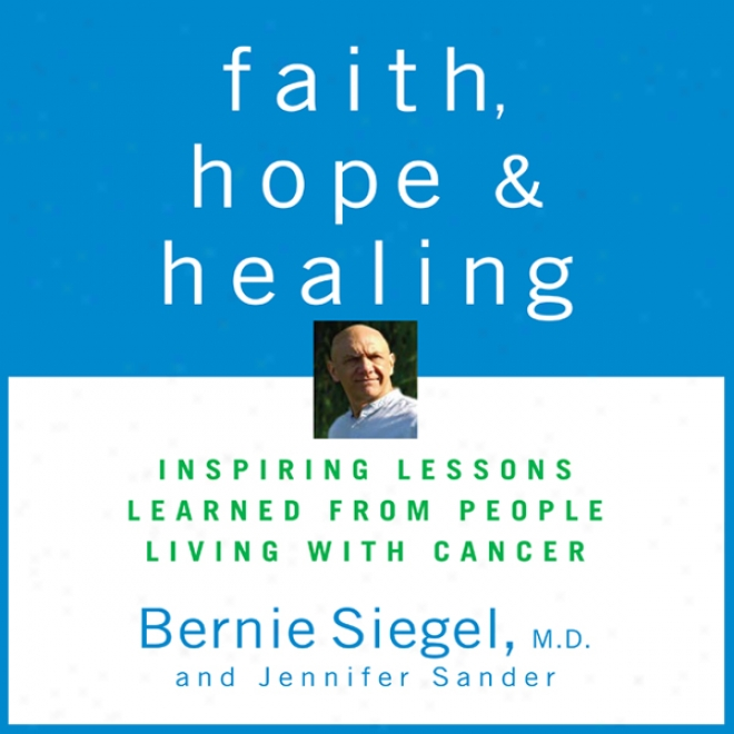 Faith, Await , And Healing: Inspiring Lessons Learned From Tribe Livnig With Cancer (unabridged)