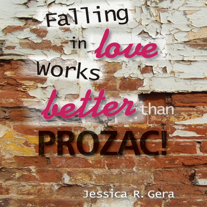 Falling In Love Works Better Than Prozac (unabridged)