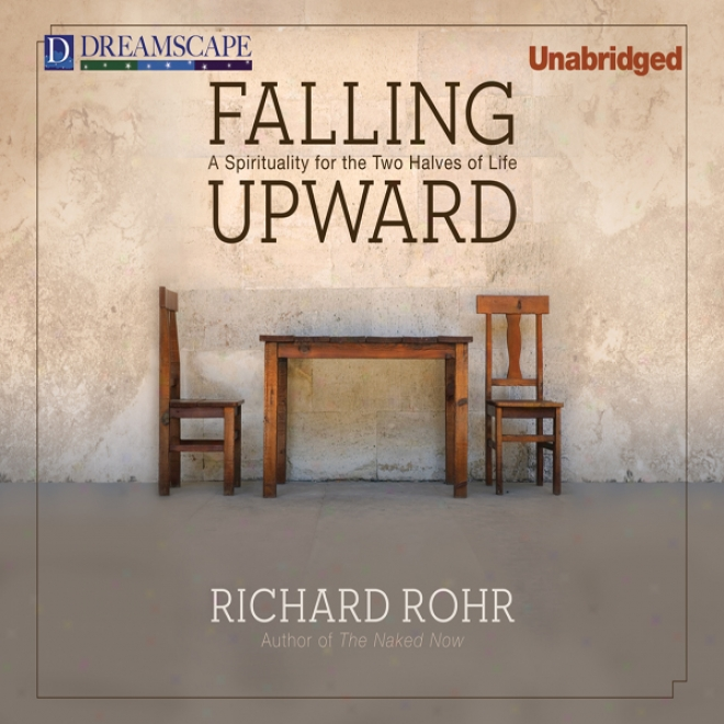 Falling Upward: A Spirituality For The Pair Halves Of Life (unabridged)