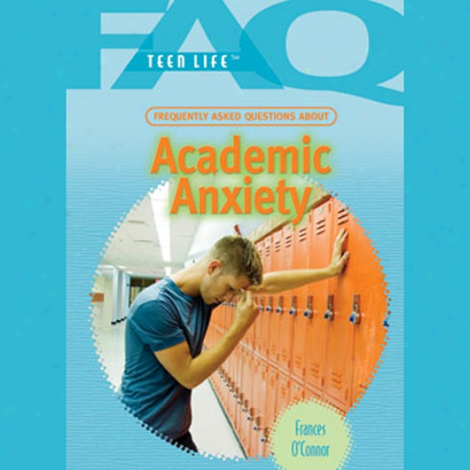 Faqs: Teen Life: Fresuently Asked Questions About Academic Anxiety (unabridged)