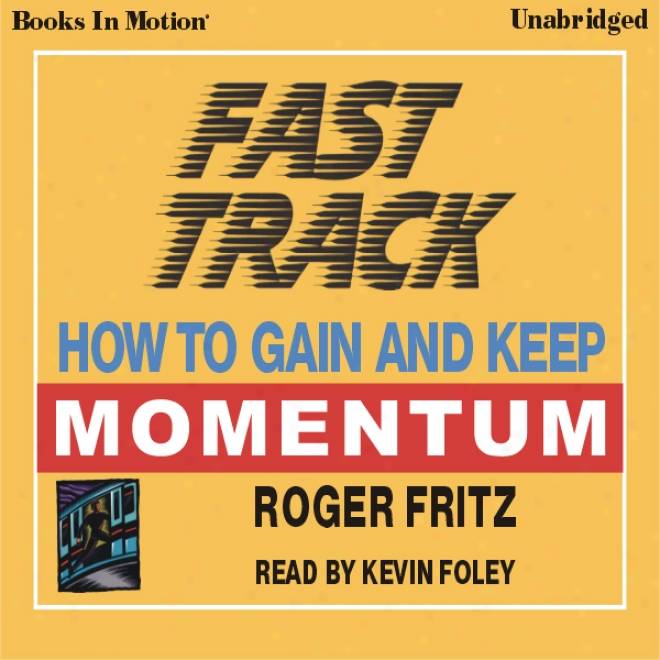 Fast Track: How To Emolument And Keep Momentum (unabridged)