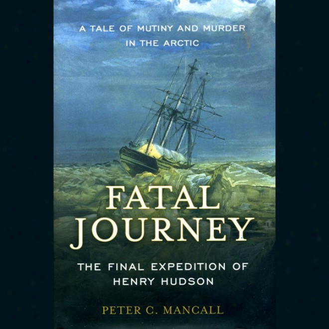 Fatal Journey: The Final Expeditino Of Henry Hudson (unabridged)