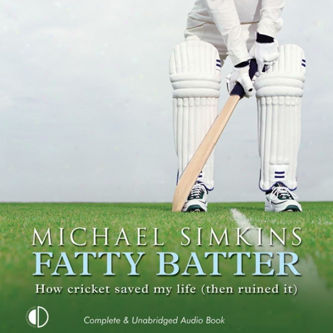 Unctuous Batter: How Cricket Saved My Life (then Ruined It) (unabridged)