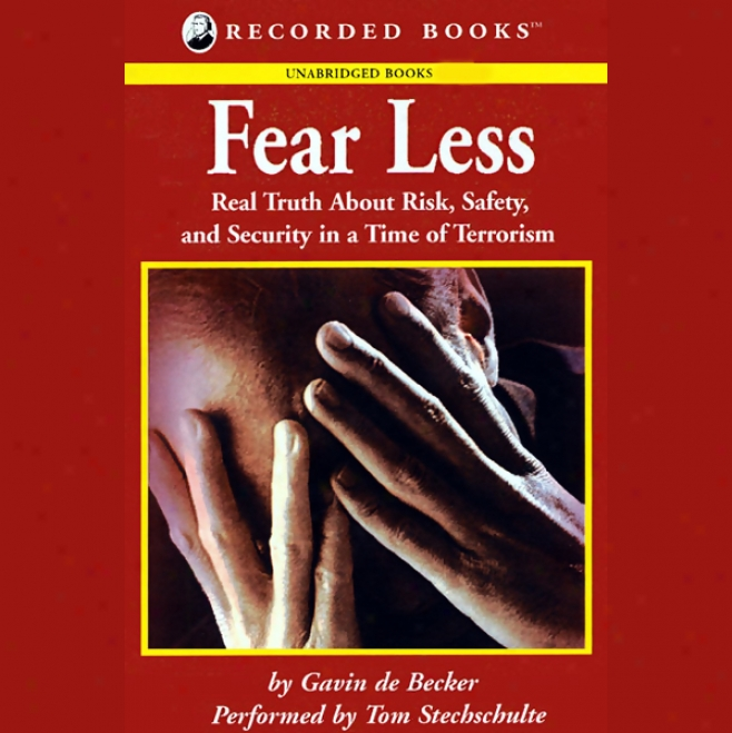 Fear Less: Real Truth About Risk, Safety, And Security In A Time Of Terrorism (unabridged)