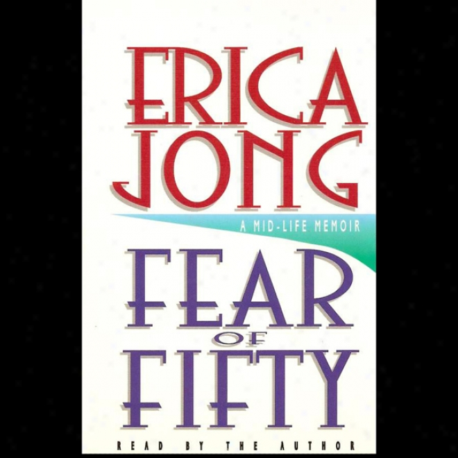 Fear Of Fifty: A Mid-life Memoir