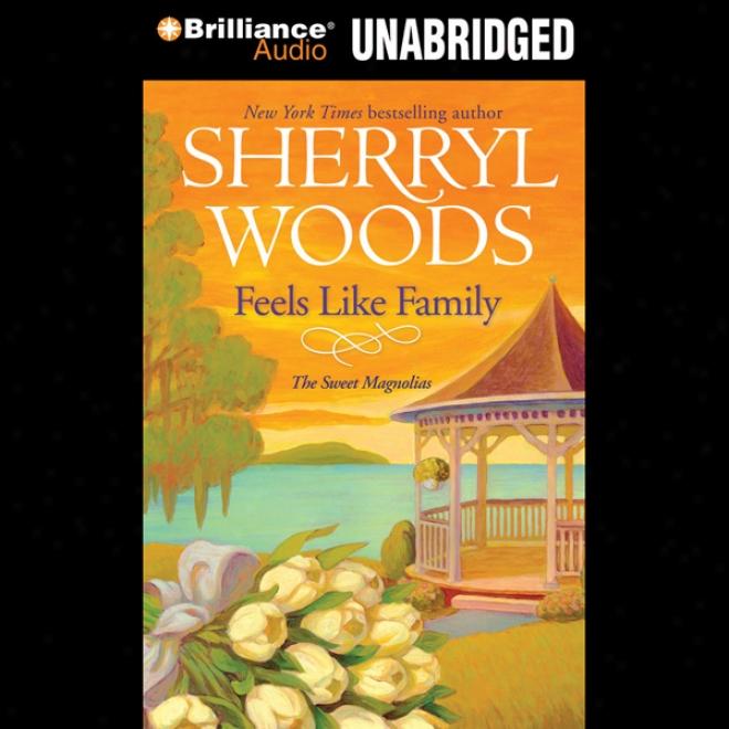 Feels Like Family: Sweet Magnolias, Book 3 (unabridged)