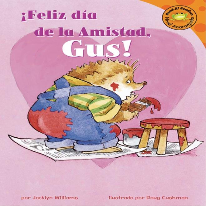 Feliz Dia De La Amistad, Gus! (happy Valentine's Day, Gus!)