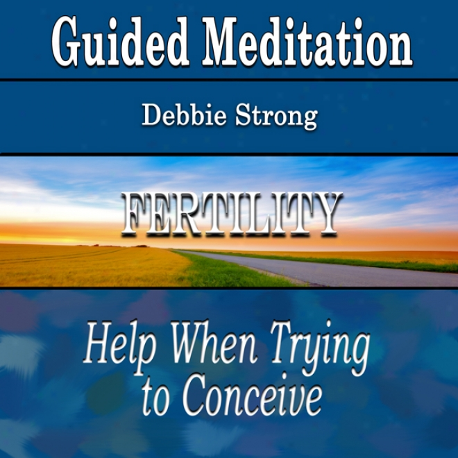 Fertility: Guided Meditation Help When Trying To Conceive (self Relieve, Silent Meditation, Wellness)