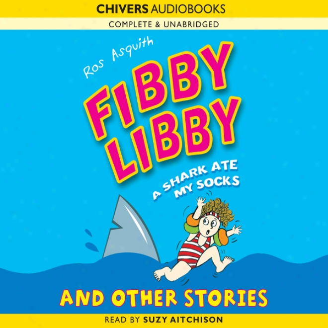 Fibby Libby: A Shark Ate My Spcks And Other Stories (unabridged)