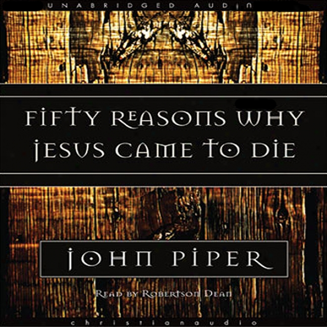 Fifty Reasons Why Jesus Came To Wither (unabrudged)