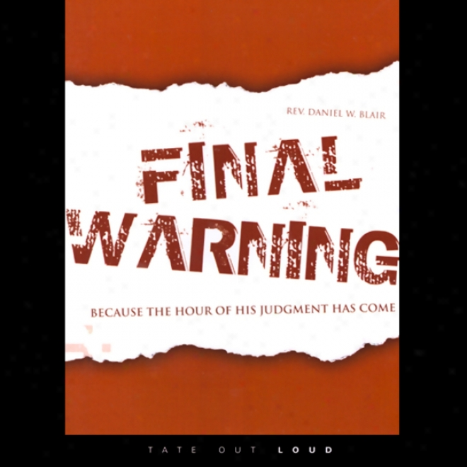 Final Wraming: Because Tje Hour Of His Judgment Has Come (unabridged)