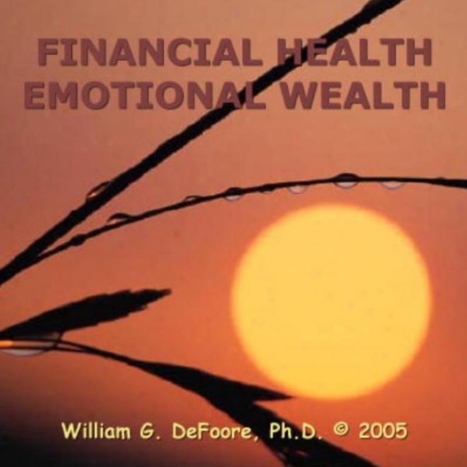 Financial Health, Emotional Wealth: Mastering The Economics Of Emotion And Funancial Wellness