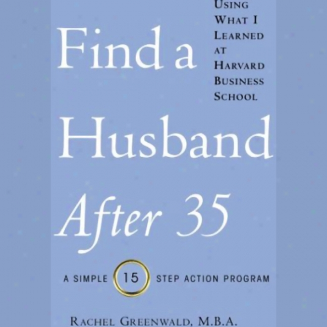 Find A Husband After 35 Using What I Learned At Hwrvard Business School