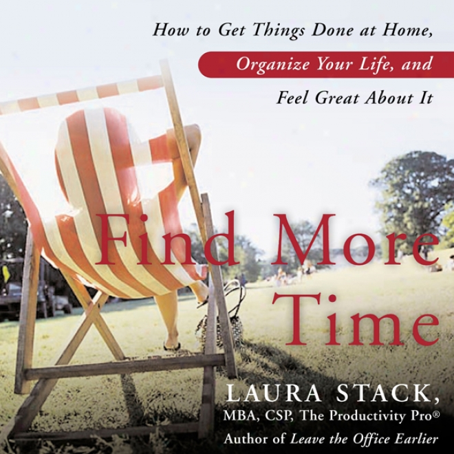 Find More Present life: In what state To Get Things Done At Home, Organize Your Life, And Feel Great About It (unabridged)