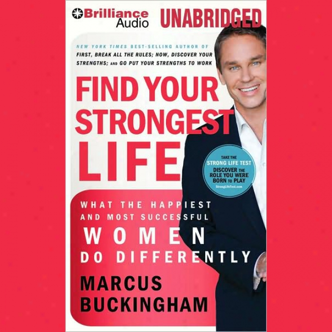 Find Your Strongest Life: What The Happiest And Most Successful Women Do Differently (unabridged)