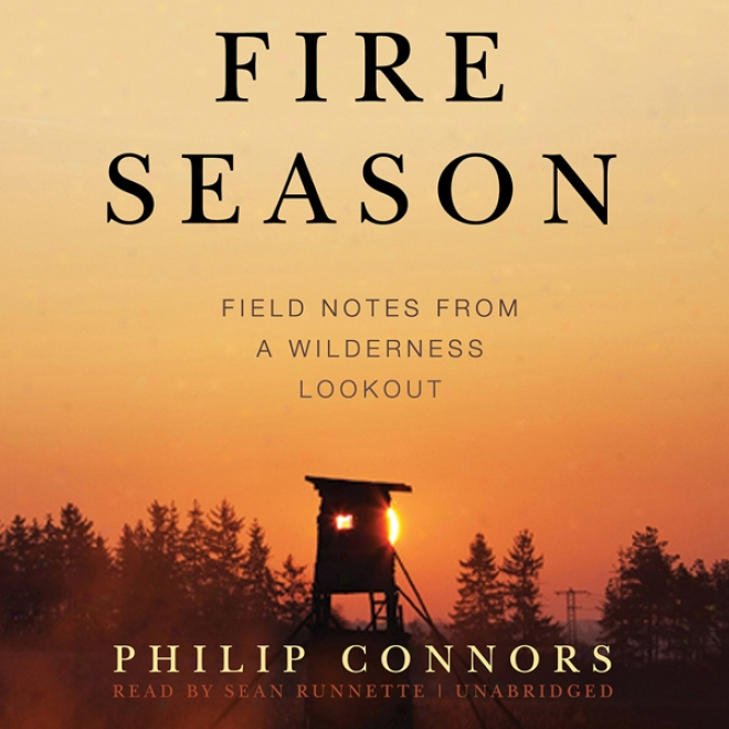 Fire Season: Field Notes From A Wilderness Lopkout (unabridged)