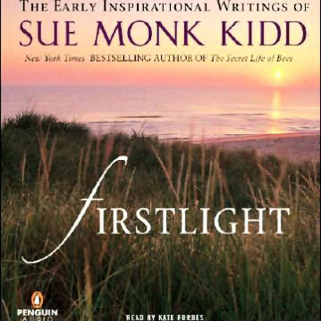 Firstlight: The Early Inspirational Writings Of Sue Monk Kidd (unabridged)