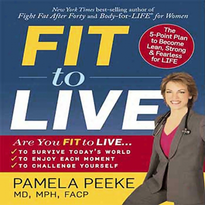 Fit To Live: The 5-point Plan To Be Lean, Substantial, And Fearless For Life
