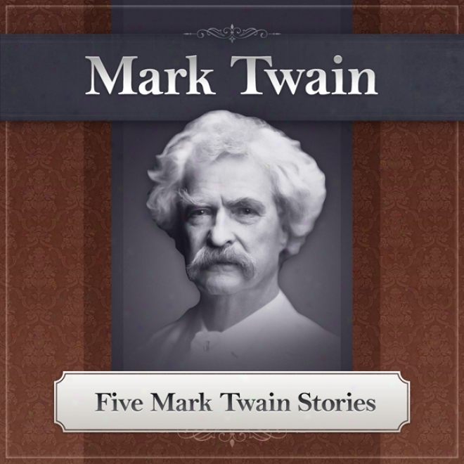 Five Mark Twain Stories: Featuring 'the Open Jumping Frog Of Calaveras County' (unabridged)