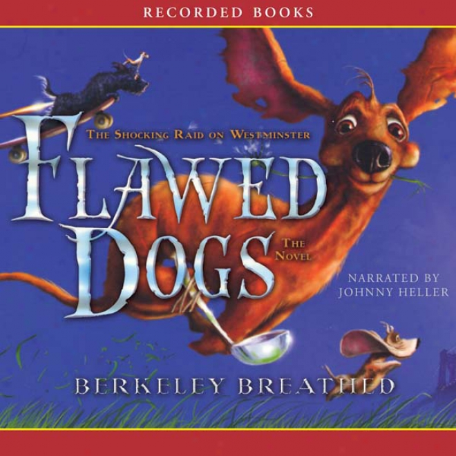 Flawed Dogs: The Shocking Raid Steady Westminqter (unabridged)