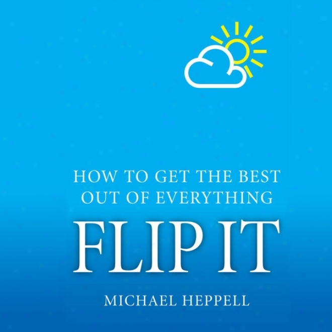 Flip It: How oT Get The Best Ouut Of Everything (unabridged)