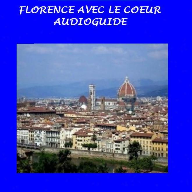 Florence Avec Le Coeur [florence In My Heart]: Audioguife Pour Voyageurs Et Touristes