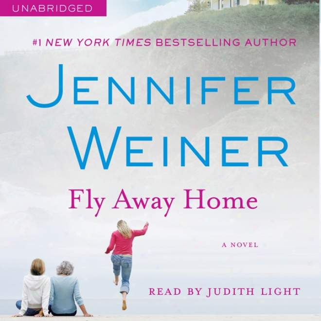 Fly Away Home: A Novel (unabridged)