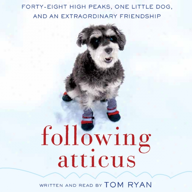 Following Atticus: Forty-eight High Peaks, One Little Dog, And An Extraordinary Friendship (unabridged)