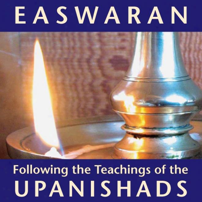 Followijg The Teachings Of The Upanishads