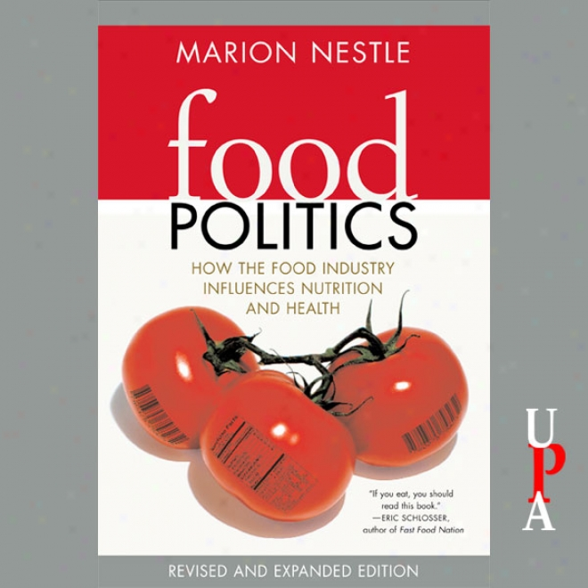 Food Politics: How The Food Industry Influences Nutrition And Healtth