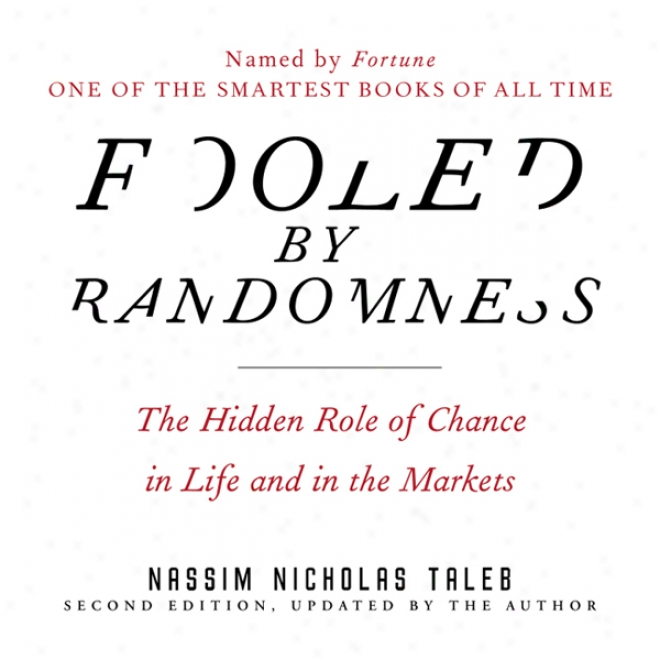 Fooled By Randomness: The Hidden Role Of Chance In Life And In The Markets (unabridbed)