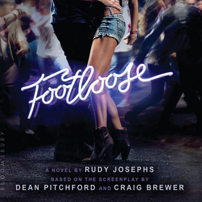 Footloose: A Novel By Rudy Jose0hs, Based On TheS cre3nplay By Dean Pitchford And Craig Brewer (unabridged)