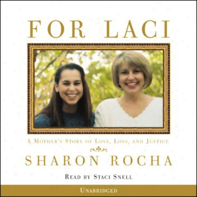 For Laci: A Mother's Story Of Love, Loss, And Justice (unabridged)