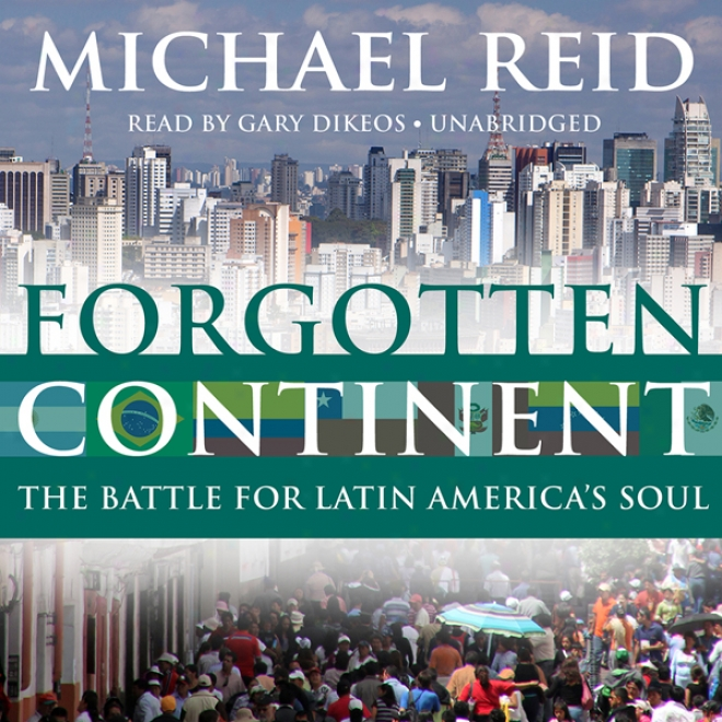 Forgotten Continent: The Battle For Latin America's Soul (unabridged)