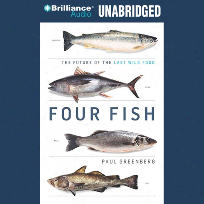 Four Fish: The Future Of The Last Uncivilized oFod (unabridged)