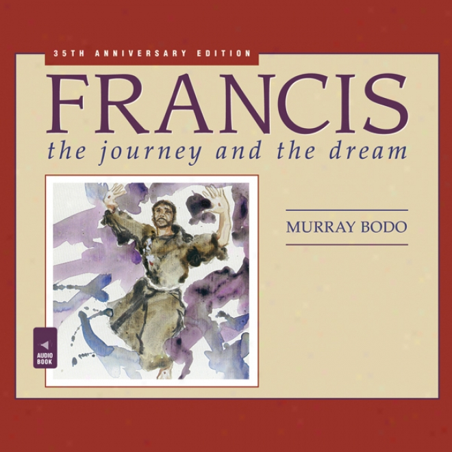 Francis: The Journey And The Dream (unabridged)
