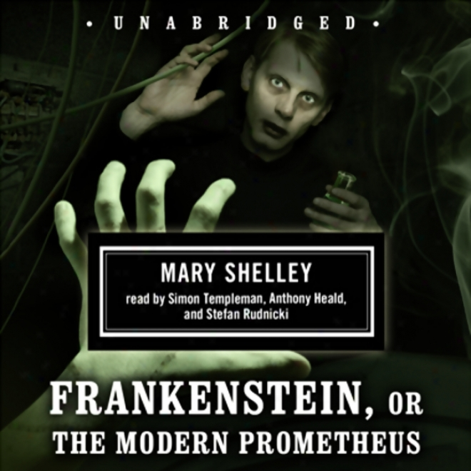 Frankenstein, Or The Modern Pronetheus (unabridged)
